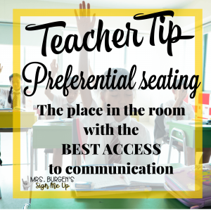 Teacher Tip Preferential Seating is the place in the classroom with the best access to communication