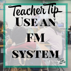 Classroom Accommodations for Student with Hearing Loss use an FM system